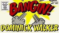 BANGIN! -- Dominick Walker