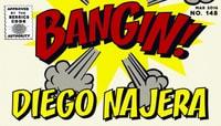 BANGIN! -- Diego Najera