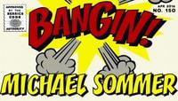 BANGIN! -- Michael Sommer