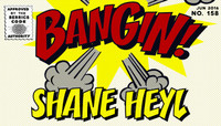 BANGIN! -- Shane Heyl