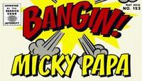 BANGIN! Throwback -- Micky Papa