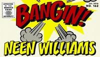 BANGIN! -- Neen Williams