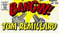 BANGIN! -- Tom Remillard
