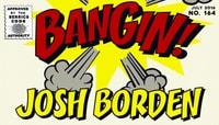 BANGIN! -- Josh Borden