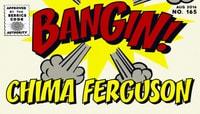 BANGIN! -- Chima Ferguson