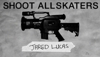 SHOOT ALL SKATERS -- JARED LUCAS