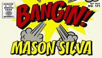 BANGIN! -- Mason Silva