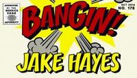 BANGIN! -- Jake Hayes