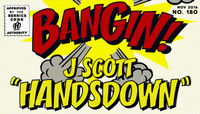 BANGIN! -- J Scott Handsdown