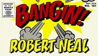 BANGIN! -- Robert Neal