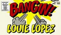BANGIN! -- Louie Lopez