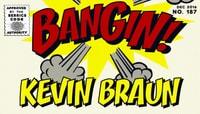 BANGIN! -- Kevin Braun