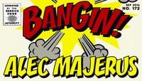 BANGIN! -- Alec Majerus