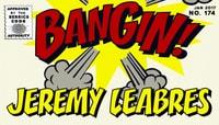 BANGIN! -- Jeremy Leabres