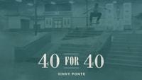 40 FOR 40 - VINNY PONTE