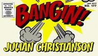 BANGIN! -- Julian Christianson