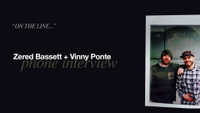 ON THE LINE… -- Vinny Ponte Interviews Zered Bassett