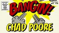 BANGIN! -- Chad Poore