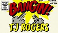 BANGIN! -- TJ Rogers