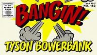 BANGIN! -- Tyson Bowerbank
