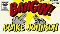 BANGIN! -- Blake Johnson