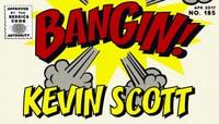 BANGIN! -- Kevin Scott
