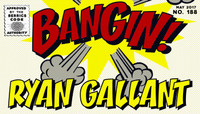BANGIN! -- Ryan Gallant