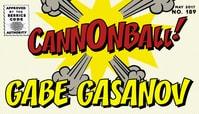 CANNONBALL! -- Gabe Gasanov