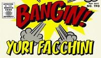 BANGIN! -- Yuri Facchini