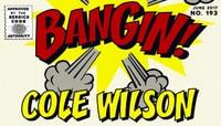 BANGIN! -- Cole Wilson