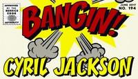 BANGIN! -- Cyril Jackson