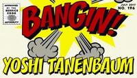 BANGIN! -- Yoshi Tanenbaum