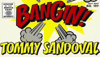 BANGIN! -- Tommy Sandoval