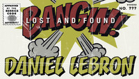 BANGIN! LOST AND FOUND -- Daniel Lebron