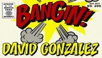 BANGIN! -- David Gonzalez