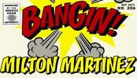 BANGIN! -- Milton Martinez