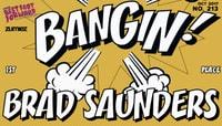 BANGIN! -- Brad Saunders