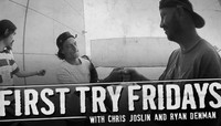 FIRST TRY FRIDAYS -- Chris Joslin and Ryan Denman