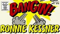 BANGIN! -- Ronnie Kessner