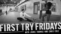 FIRST TRY FRIDAYS -- With Jamie Thomas and Chris Cole
