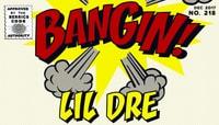 BANGIN! -- Li'l Dre