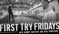 FIRST TRY FRIDAYS -- With Manny Santiago and Nick Dompierre