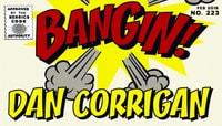 BANGIN! -- Dan Corrigan