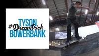 TYSON BOWERBANK'S #DREAMTRICK