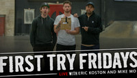 FIRST TRY FRIDAYS… LIVE! -- With Eric Koston and Mike Mo Capaldi
