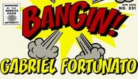 BANGIN! -- Gabriel Fortunato