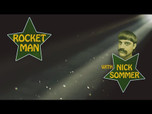 ROCKET MAN: NICK SOMMER