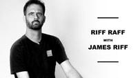 RIFF RAFF WITH JAMES RIFF