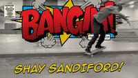 BANGIN: SHAY SANDIFORD