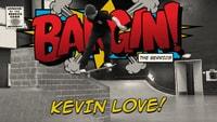 BANGIN: KEVIN LOVE